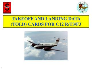 TAKEOFF AND LANDING DATA (TOLD) CARDS FOR C12 R/T3/F3