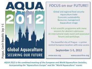 AQUA 2012 is the combined meeting of the European and World Aquaculture Societies,