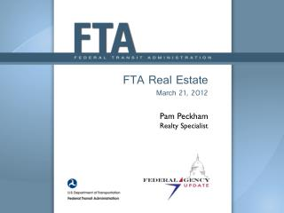 FTA Real Estate  March 21, 2012 Pam Peckham Realty Specialist