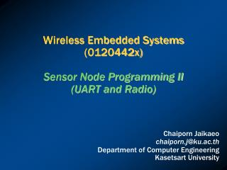 Wireless Embedded Systems (0120442x)  Sensor Node Programming II (UART and Radio)