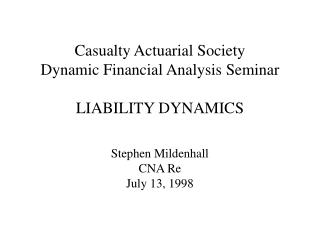 Casualty Actuarial Society Dynamic Financial Analysis Seminar  LIABILITY DYNAMICS