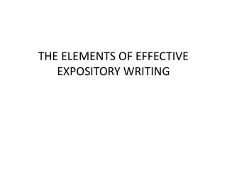 THE ELEMENTS OF EFFECTIVE EXPOSITORY WRITING