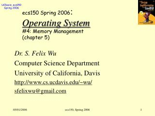 ecs150 Spring 2006 : Operating System #4: Memory Management (chapter 5)