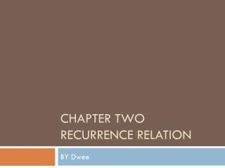 CHAPTER TWO RECURRENCE RELATION