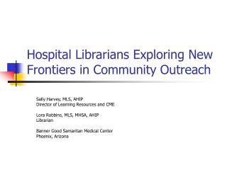 Hospital Librarians Exploring New Frontiers in Community Outreach