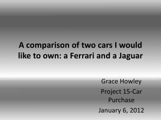 A comparison of two cars I would like to own: a Ferrari and a Jaguar