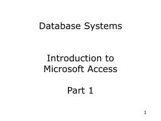 Database Systems Introduction to Microsoft Access Part 1