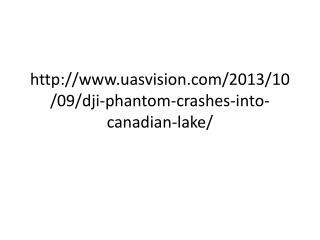 uasvision /2013/10/09/ dji -phantom-crashes-into- canadian -lake/