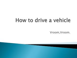 How to drive a vehicle