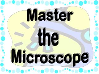 Master the  Microscope
