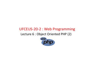 Lecture  6  : Object Oriented PHP (2)