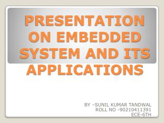 PRESENTATION ON  EMBEDDED SYSTEM AND ITS APPLICATIONS