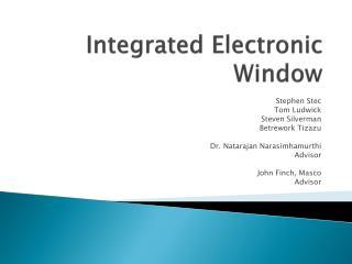 Integrated Electronic Window