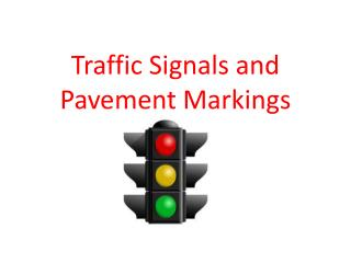 Traffic Signals and Pavement Markings
