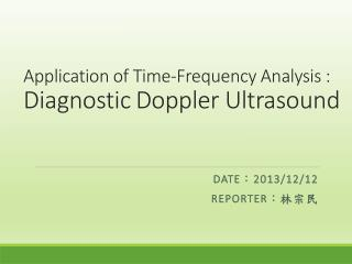 Application of Time-Frequency Analysis : Diagnostic Doppler Ultrasound