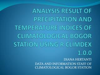 DIANA HERTANTI DATA AND INFORMATION STAFF OF CLIMATOLOGICAL BOGOR STATION