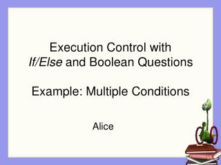 Execution Control with  If/Else  and Boolean Questions Example: Multiple Conditions