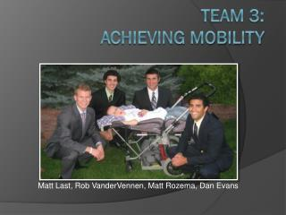 Team 3:  Achieving Mobility