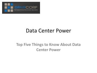 Data Center Power:  Top Five Things to Know About Data Cente