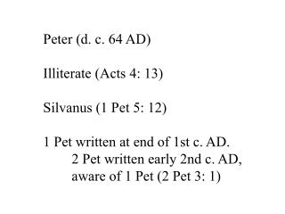 Peter (d. c. 64 AD) Illiterate (Acts 4: 13) Silvanus (1 Pet 5: 12)