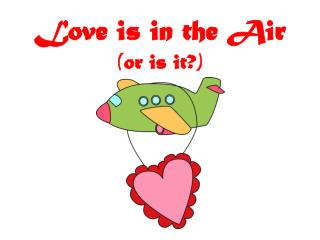 Love is in the Air (or is it?)
