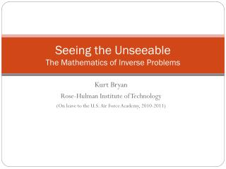 Seeing the  Unseeable The Mathematics of Inverse Problems