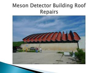 Meson Detector Building Roof Repairs