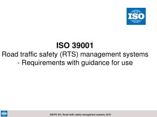 ISO 39001 Road traffic safety RTS management systems - Requirements with guidance for use