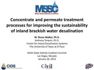 W. Shane Walker, Ph.D. Anthony Tarquin, Ph.D. Center for Inland Desalination Systems