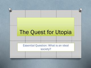 The Quest for Utopia