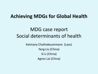 Achieving MDGs for Global Health  MDG case report Social determinants of health