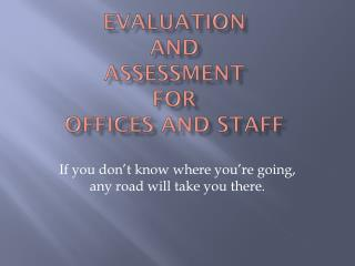 Evaluation  and  Assessment For  Offices and staff