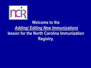 Welcome to the Adding/ Editing New Immunizations
