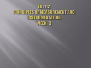 EKT112 Principles of Measurement and Instrumentation Week   3