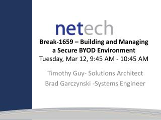 Timothy Guy- Solutions Architect Brad  Garczynski  -Systems Engineer