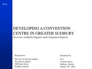 DEVELOPING A CONVENTION CENTRE IN GREATER SUDBURY Overview of Market Support and Community Impacts