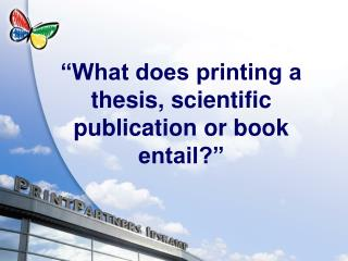 """What does printing a thesis, scientific publication or book entail?"""