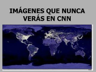 IM�GENES QUE NUNCA VER�S EN CNN