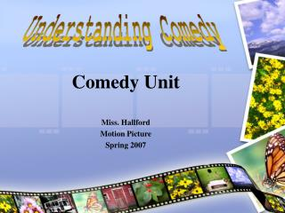 Comedy Unit Miss. Hallford Motion Picture Spring 2007