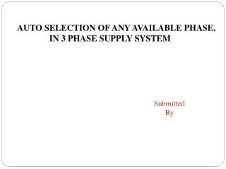 AUTO SELECTION OF ANY AVAILABLE PHASE, IN 3 PHASE SUPPLY SYSTEM