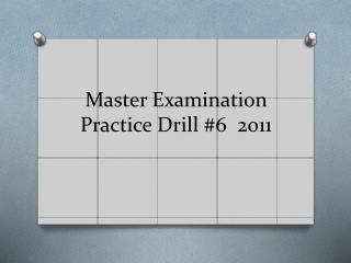 Master Examination Practice  Drill #6   2011