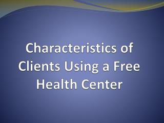 Characteristics of Clients Using a Free Health Center