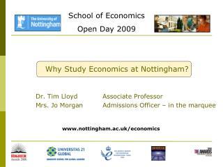 Why Study Economics at Nottingham? Dr. Tim Lloyd Associate Professor