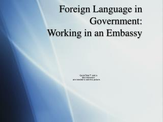 Foreign Language in Government: Working in an Embassy