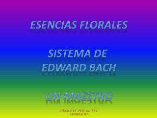 ESENCIAS FLORALES SISTEMA DE  EDWARD BACH UN MAESTRO