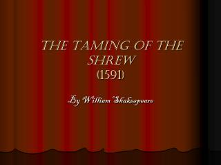 The Taming of the Shrew (1591)
