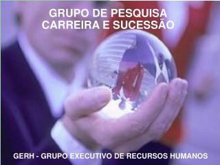 GRUPO DE PESQUISA CARREIRA E SUCESS O