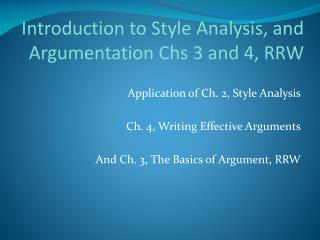Introduction to Style Analysis, and Argumentation Chs 3 and 4, RRW