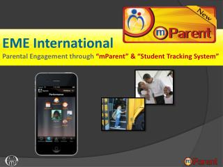 "EME International  Parental Engagement through  "" mParent "" & ""Student Tracking  S ystem"""