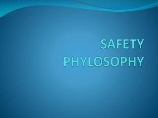 SAFETY  PHYLOSOPHY
